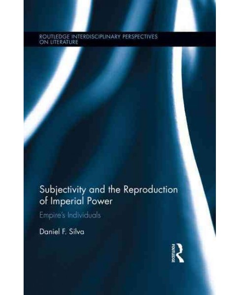 Subjectivity and the Reproduction of Imperial Power : Empire's Individuals (Hardcover) (Daniel F. Silva) - image 1 of 1