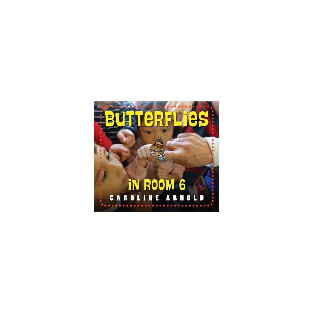 Butterflies in Room 6 : See How They Grow - by Caroline Arnold (School And Library)