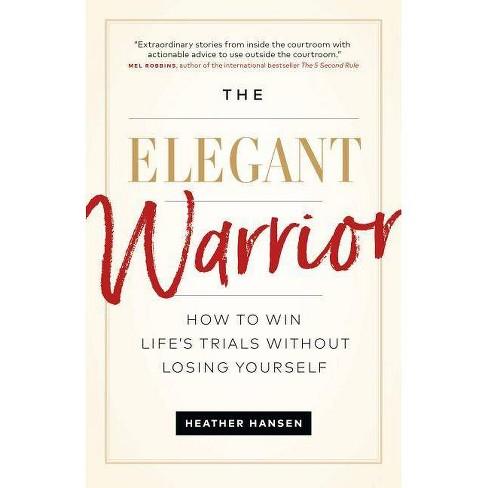 The Elegant Warrior - by  Heather Hansen (Paperback) - image 1 of 1