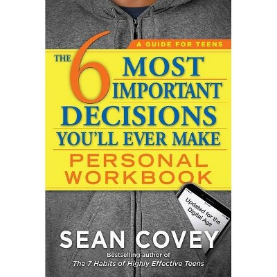The 6 Most Important Decisions You'll Ever Make Personal Workbook - by  Sean Covey (Paperback)