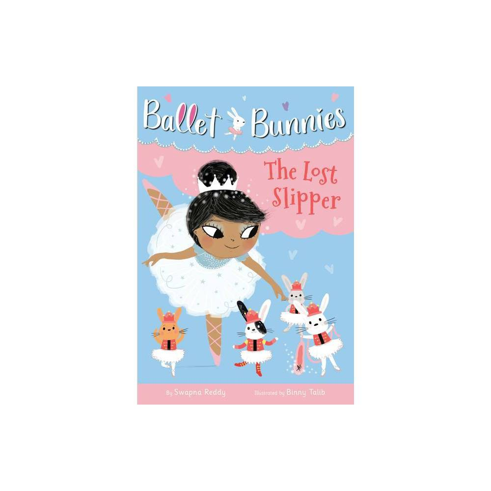 Ballet Bunnies 4 The Lost Slipper By Swapna Reddy Hardcover