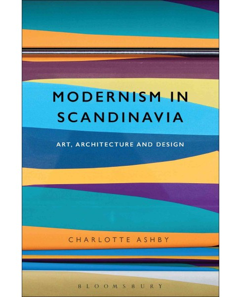 Modernism in Scandinavia : Art, Architecture and Design (Paperback) (Charlotte Ashby) - image 1 of 1