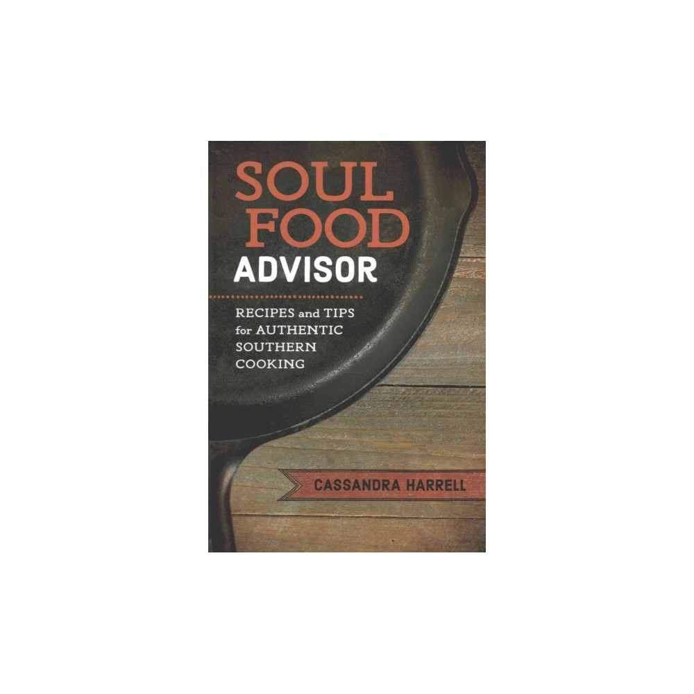 Soul Food Advisor : Recipes and Tips for Authentic Southern Cooking (Hardcover) (Cassandra Harrell)