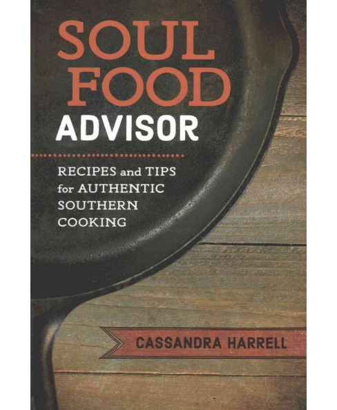 Soul Food Advisor : Recipes and Tips for Authentic Southern Cooking (Hardcover) (Cassandra Harrell) - image 1 of 1