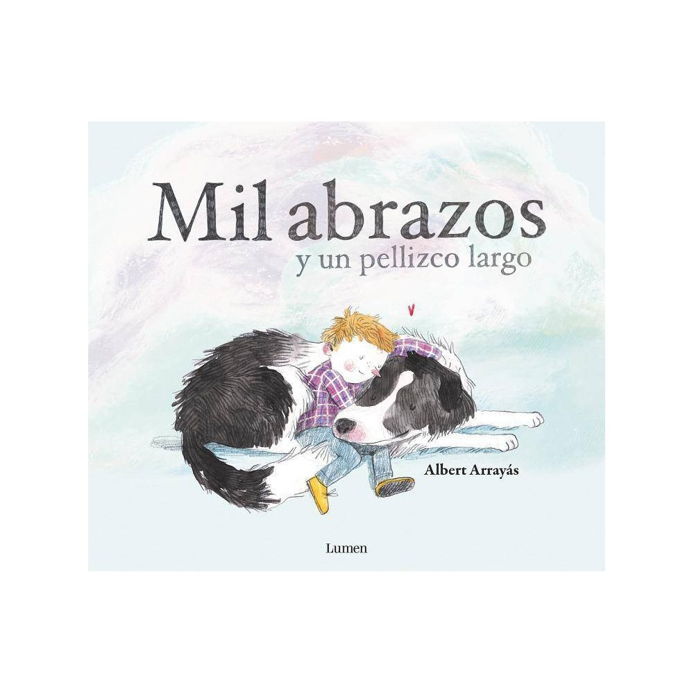 Mil Abrazos Y Un Pellizco Largo A Thousand Hugs And A Sweet Nudge By Albert Arrayas Hardcover