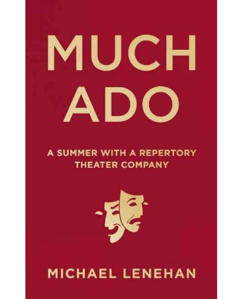 Much Ado : A Summer With a Repertory Theater Company (Hardcover) (Michael Lenehan) - image 1 of 1