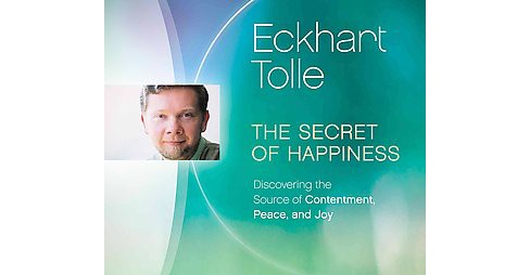 Secret of Happiness : Discovering the Source of Contentment, Peace, and Joy (CD/Spoken Word) (Eckhart - image 1 of 1