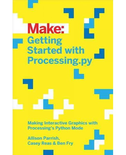 Getting Started With Processing.py (Paperback) (Allison Parrish & Ben Fry & Casey Reas) - image 1 of 1