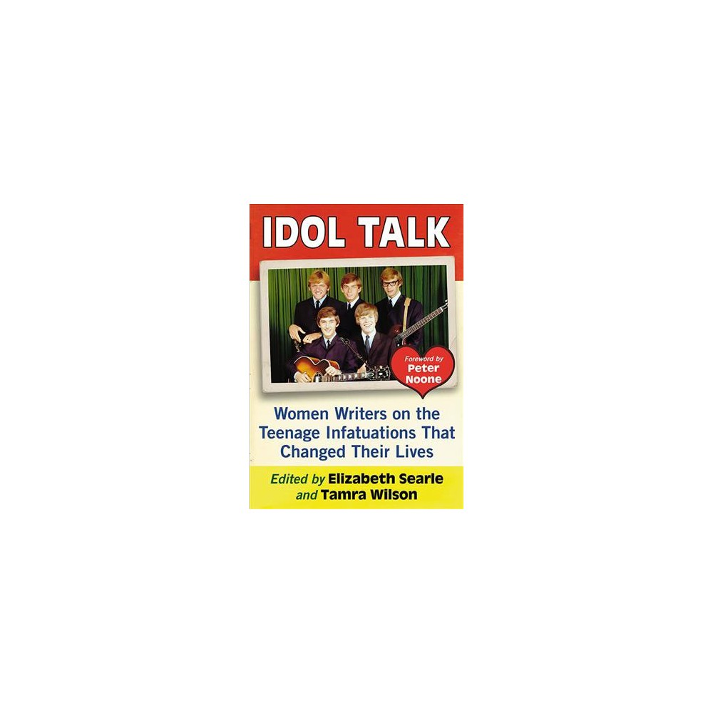 Idol Talk : Women Writers on the Teenage Infatuations That Changed Their Lives - (Paperback)