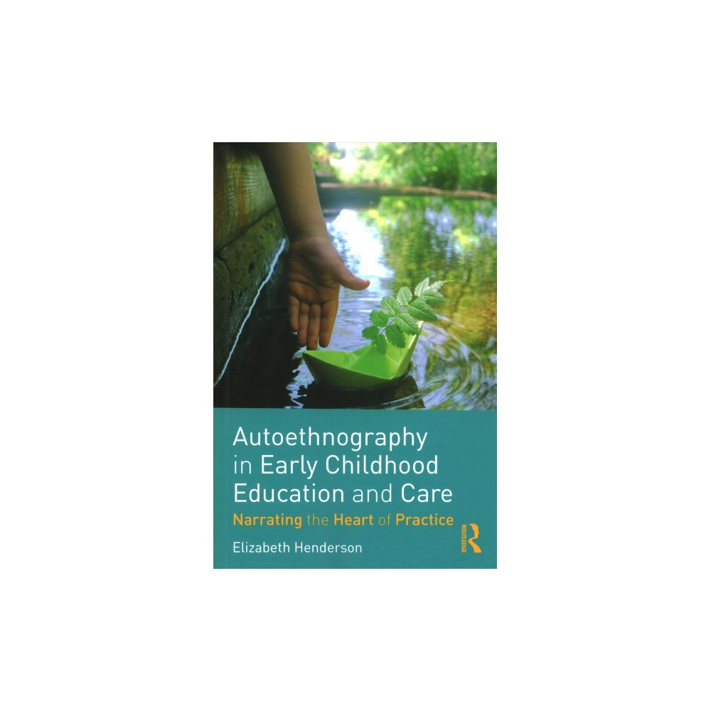 Autoethnography in Early Childhood Education and Care : Narrating the Heart of Practice - (Paperback)