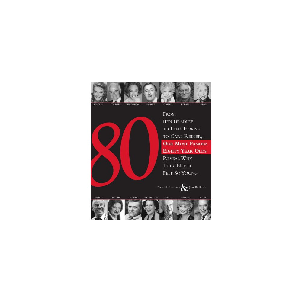 80 : From Ben Bradlee to Lena Horne to Carl Reiner, Our Most Famous Eighty Year Olds, Reveal Why They