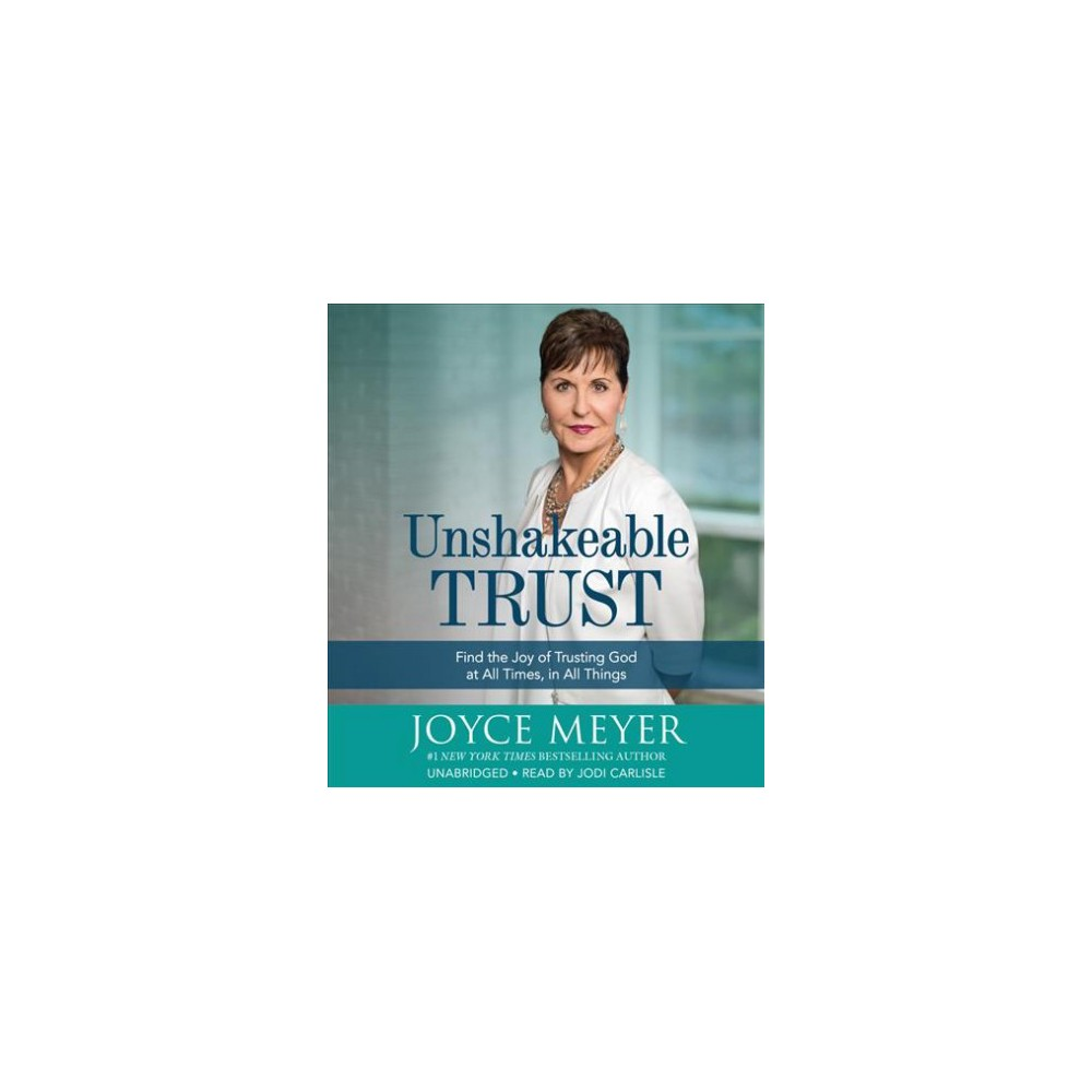 Unshakeable Trust : Find the Joy of Trusting God at All Times, in All Things - Unabridged (CD/Spoken