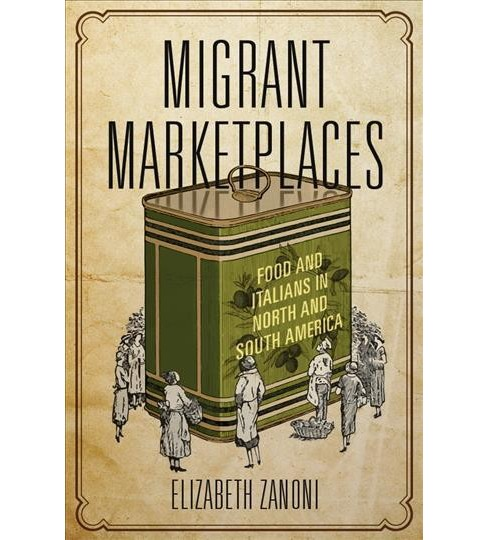 Migrant Marketplaces : Food and Italians in North and South America -  by Elizabeth Zanoni (Paperback) - image 1 of 1