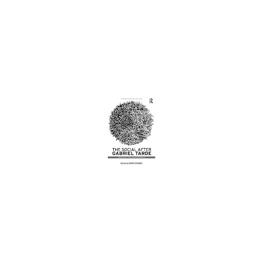 Social After Gabriel Tarde : The Social After Gabriel Tarde (Revised) (Hardcover)