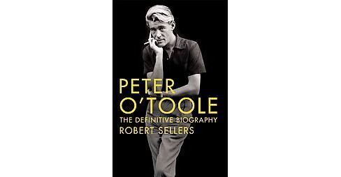 Peter O'toole : The Definitive Biography (Reprint) (Hardcover) (Robert Sellers) - image 1 of 1