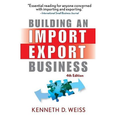 Building an Import / Export Business - 4th Edition by  Kenneth D Weiss (Paperback)