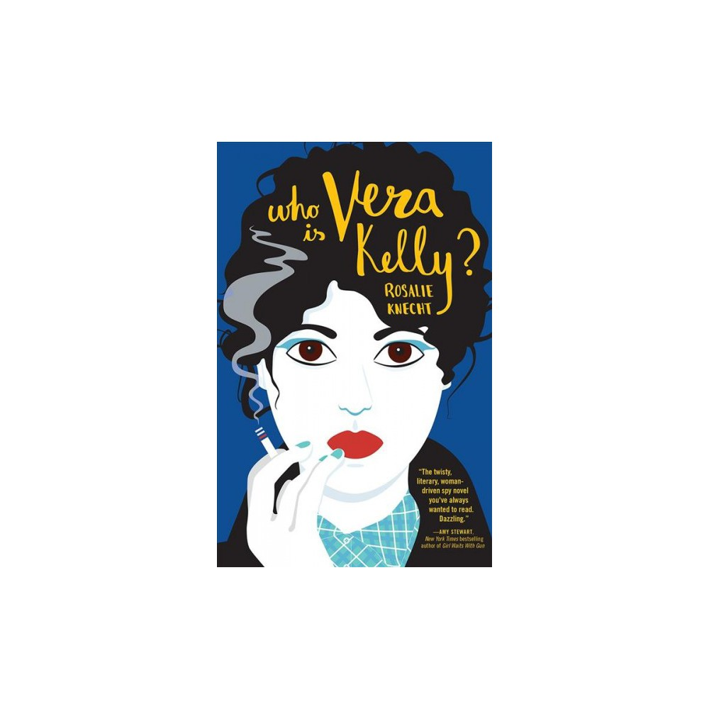 Who Is Vera Kelly? - by Rosalie Knecht (Paperback)