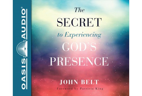Secret to Experiencing God's Presence -  Unabridged by John Belt (CD/Spoken Word) - image 1 of 1