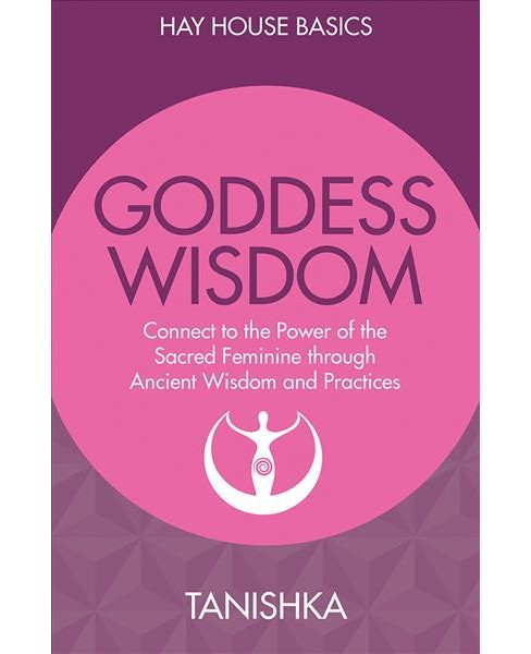 Goddess Wisdom : Connect to the Power of the Sacred Feminine Through Ancient Teachings and Practices - image 1 of 1