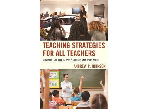 Teaching Strategies for All Teachers : Enhancing the Most Significant Variable (Hardcover) (Andrew P. - image 1 of 1