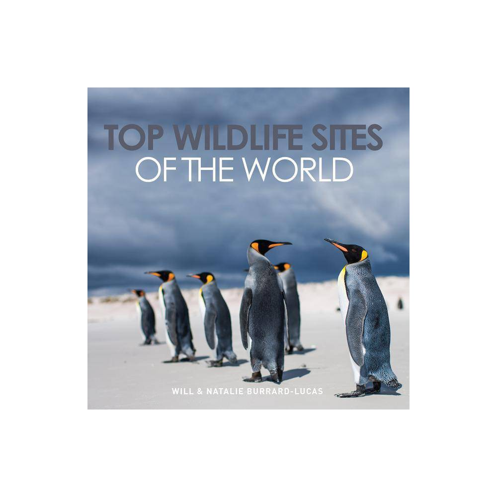 Top Wildlife Sites of the World - by Burrard-Lucas (Hardcover)