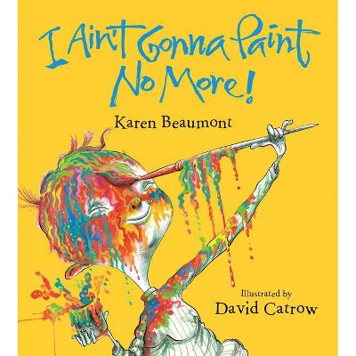 I Ain't Gonna Paint No More! - by  Karen Beaumont (Board Book)