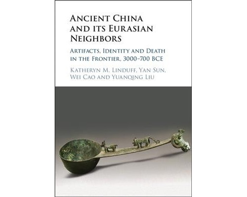 Ancient China and Its Eurasian Neighbors : Artifacts, Identity and Death in the Frontier, 3000-700 BCE - image 1 of 1