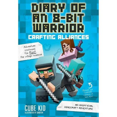 Diary of an 8-Bit Warrior: Crafting Alliances (Book 3 8-Bit Warrior Series), 3 - by  Cube Kid (Paperback)