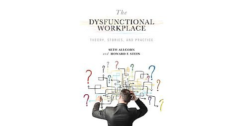 Dysfunctional Workplace : Theory, Stories, and Practice (Hardcover) (Seth Allcorn & Howard F. Stein) - image 1 of 1