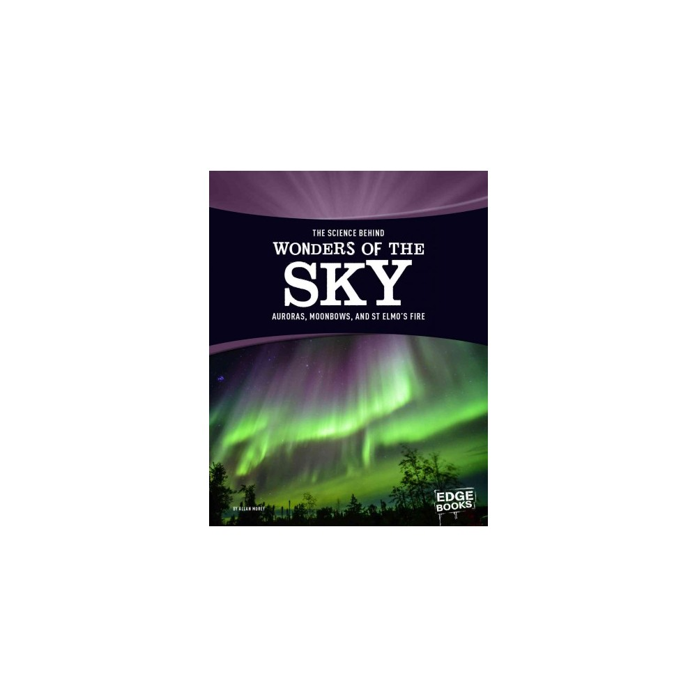 Science Behind Wonders of the Sky : Aurora, Moonbows, and St. Elmo's Fire (Paperback) (Allan Morey)