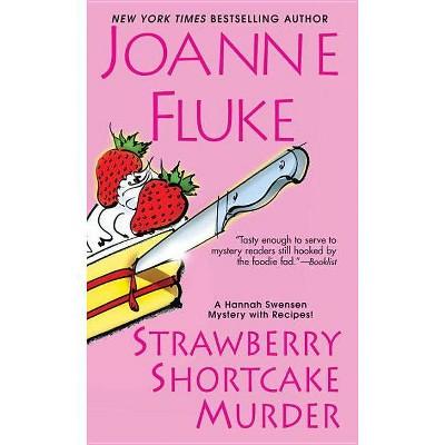 Strawberry Shortcake Murder - (Hannah Swensen Mysteries) by  Joanne Fluke (Paperback)