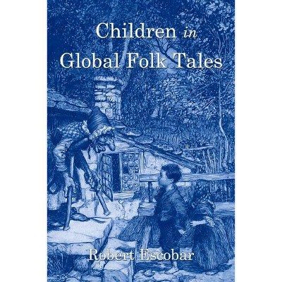 Children in Global Folk Tales - by  Robert Escobar (Paperback)