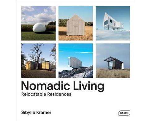 Nomadic Living : Relocatable Residences (Bilingual) (Hardcover) (Sibylle Kramer) - image 1 of 1