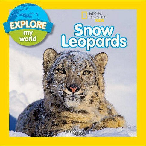 Explore My World Snow Leopards - (National Geographic Kids) by  Jill Esbaum (Paperback) - image 1 of 1
