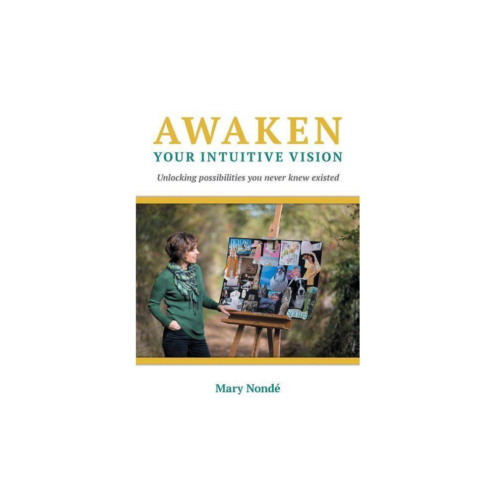 Awaken Your Intuitive Vision By Mary Nond Paperback