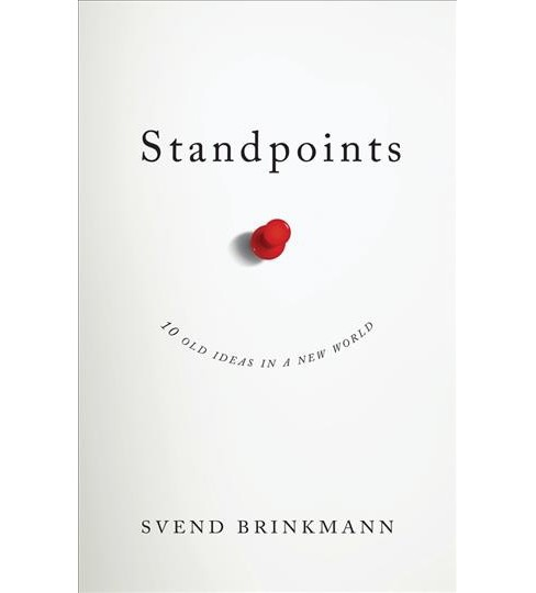 Standpoints : 10 Old Ideas in a New World -  TRA by Svend Brinkmann (Paperback) - image 1 of 1