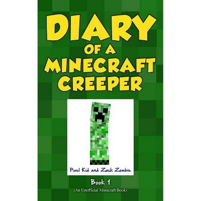 Diary of a Minecraft Creeper Book 1 - by  Pixel Kid & Zack Zombie (Paperback)