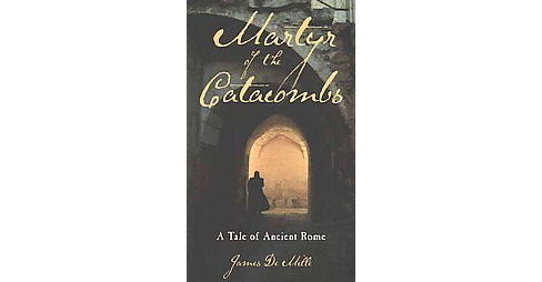Martyr of the Catacombs : A Tale of Ancient Rome (Paperback) (James Demille) - image 1 of 1