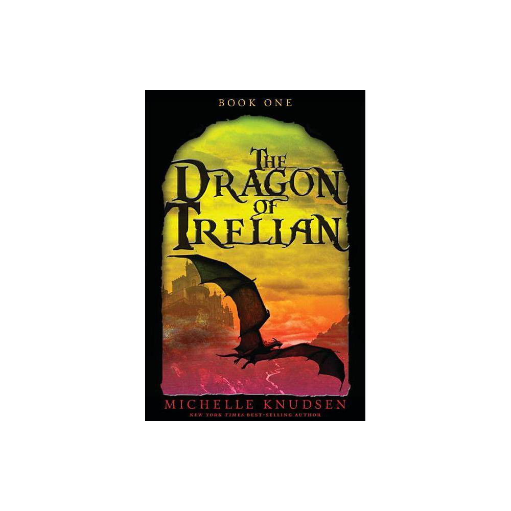 The Dragon Of Trelian By Michelle Knudsen Paperback