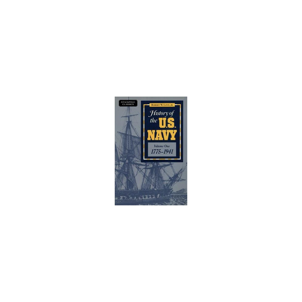 History of the U.S. Navy 1775-1941 - Reprint (Stackpole Classics) by Robert W. Love (Paperback)