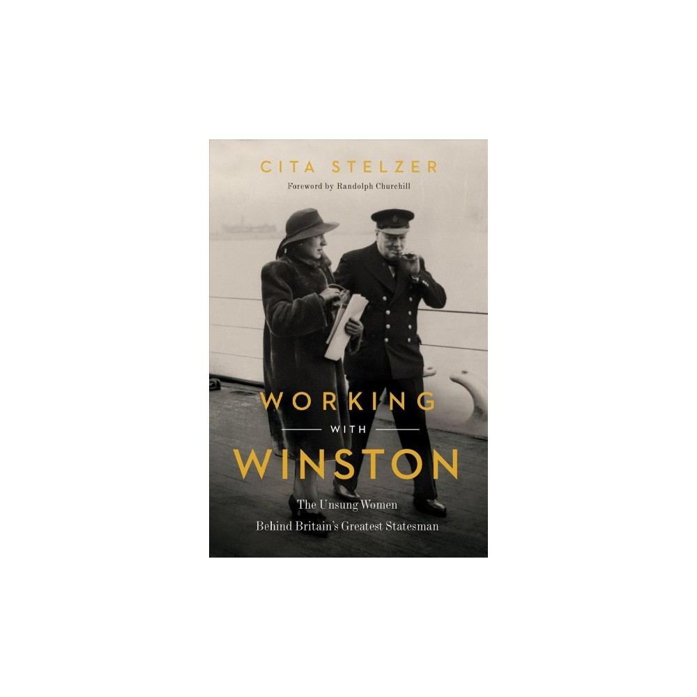Working With Winston : The Unsung Women Behind Britain's Greatest Statesman - (Hardcover)