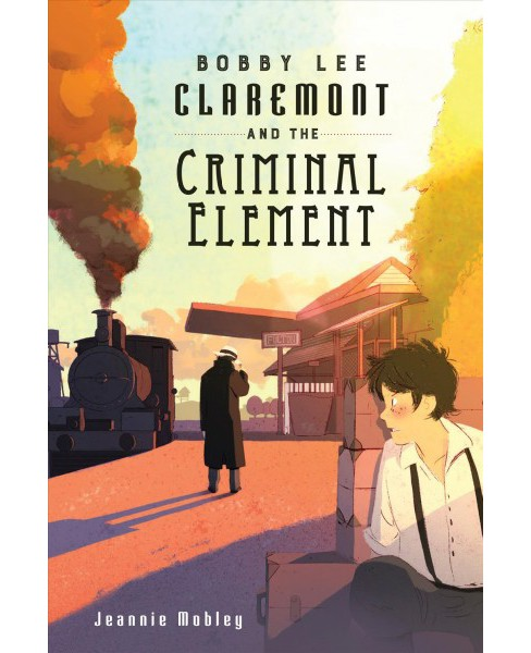 Bobby Lee Claremont and the Criminal Element -  by Jeannie Mobley (Hardcover) - image 1 of 1