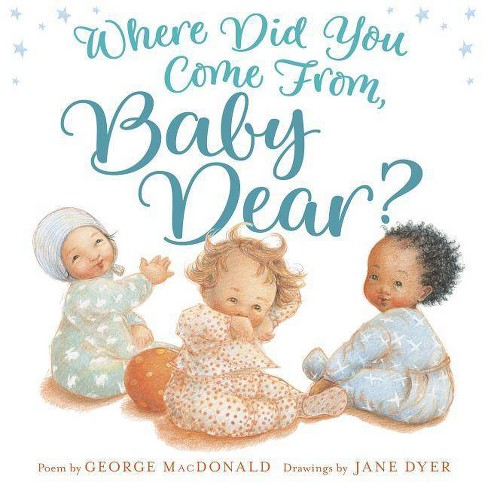 Where Did You Come From, Baby Dear? - by  George MacDonald (Hardcover) - image 1 of 1