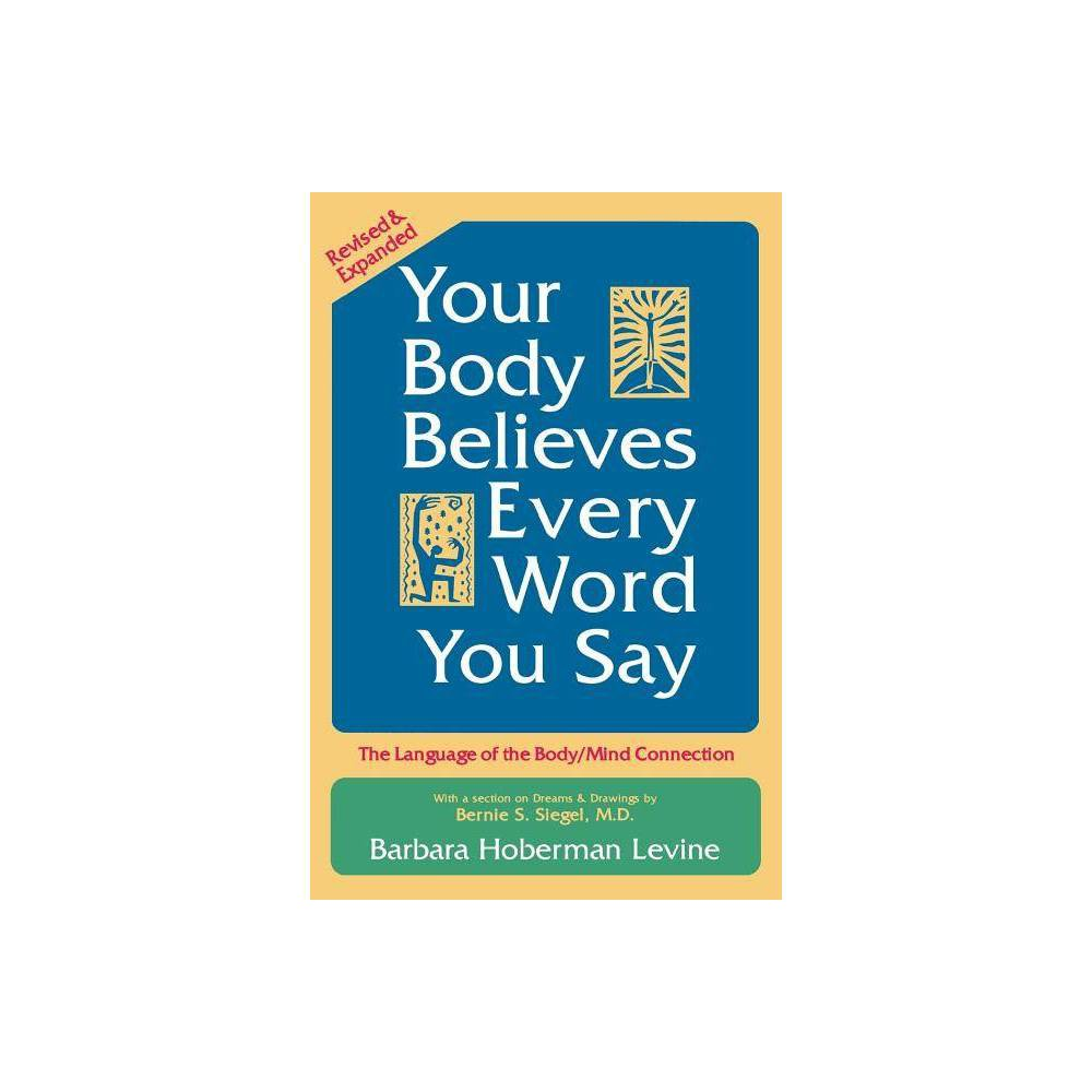 Your Body Believes Every Word You Say 2nd Edition By Barbara Hoberman Levine Paperback
