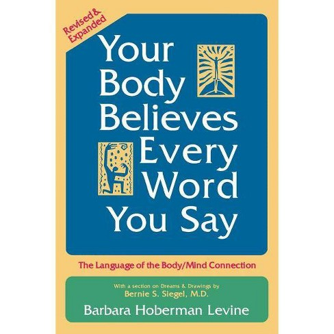 Your Body Believes Every Word You Say - 2 Edition by  Barbara Hoberman Levine (Paperback) - image 1 of 1