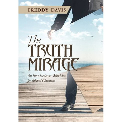 The Truth Mirage - by  Freddy Davis (Hardcover) - image 1 of 1