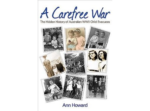 Carefree War : The Hidden History of Australian Wwii Child Evacuees (Paperback) (Ann Howard) - image 1 of 1