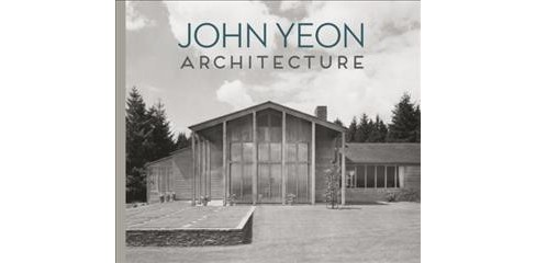 John Yeon Architecture : Building in the Pacific Northwest (Hardcover) - image 1 of 1