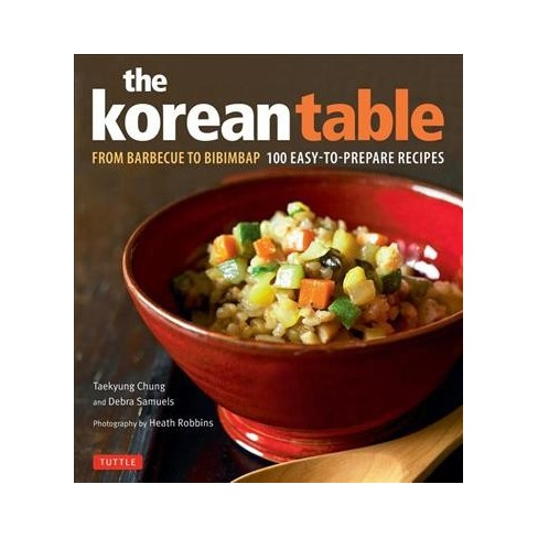 Korean Table From Barbecue To Bibimbap 100 Easy To Prepare