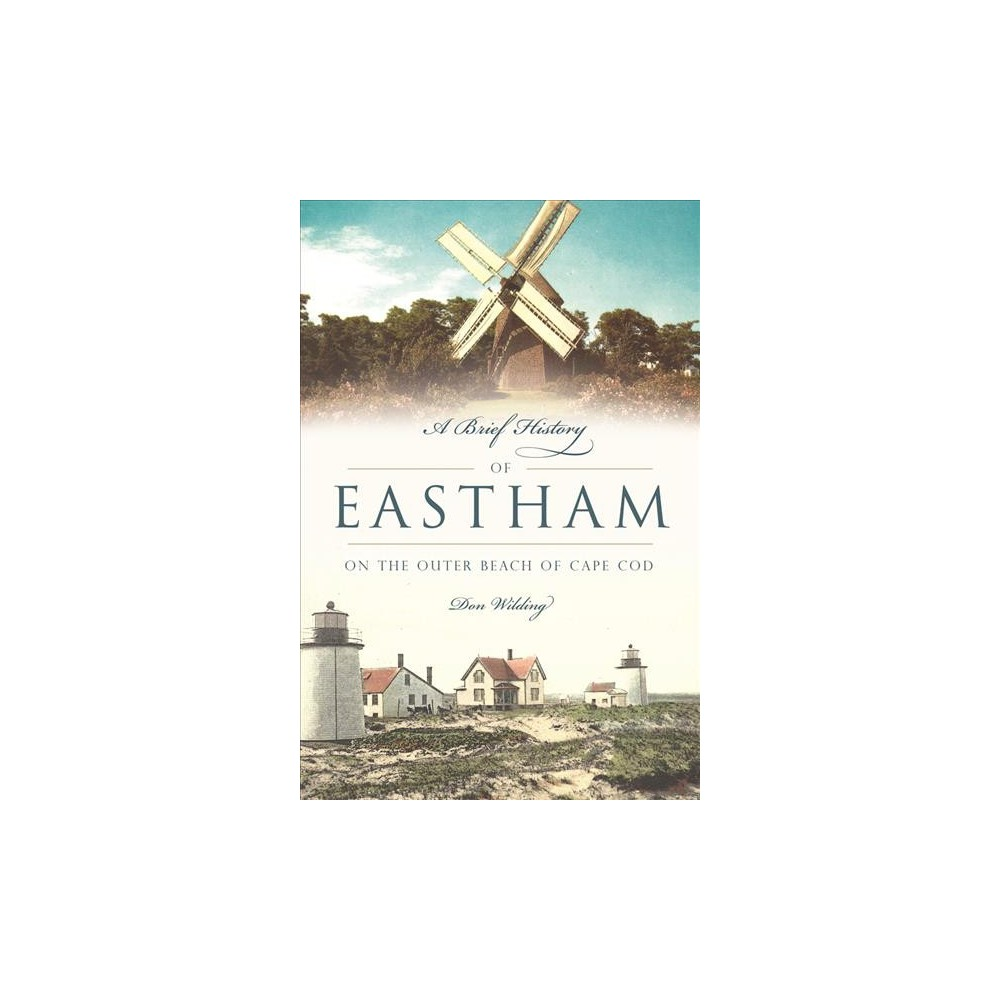 Brief History of Eastham : On the Outer Beach of Cape Cod (Paperback) (Donald Wilding)
